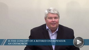 Is the concept of a Retired Entrepeneur an Oxymoron